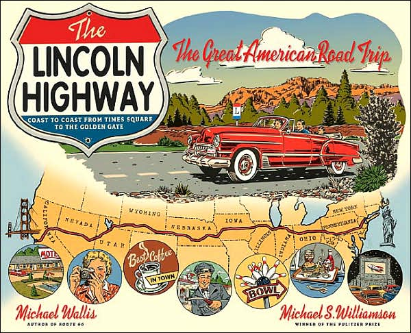 La cover del libro The Lincoln Highway: The Great American Road Trip di Michael Wallis & Michael S. Williamson